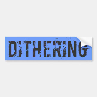 Dithering T-Shirts and Gifts - Political Humor Bumper Sticker