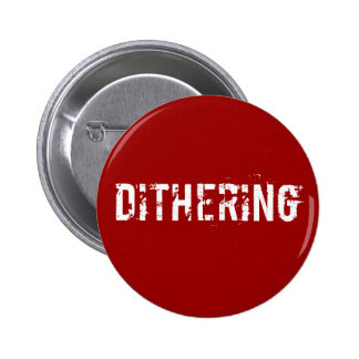 Dithering T-Shirts and Gifts - Political Humor Buttons