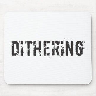 Dithering T-Shirts and Gifts - Political Humor Mouse Pad
