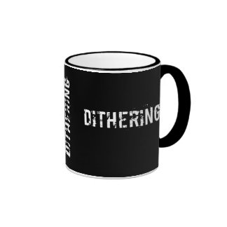 Dithering T-Shirts and Gifts - Political Humor Mugs