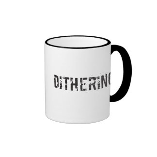 Dithering T-Shirts and Gifts - Political Humor Coffee Mug