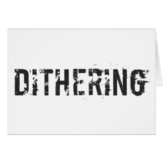 Dithering T-Shirts and Gifts - Political Humor Note Card