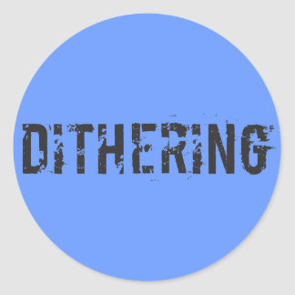 Dithering T-Shirts and Gifts - Political Humor Round Sticker