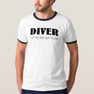 Diver I Am My Owns Stunt Double T-shirts