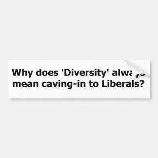 Diversity means caving to liberals. bumper sticker