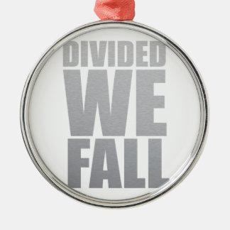 DIVIDED WE FALL METAL ORNAMENT