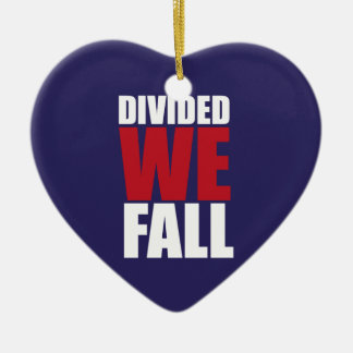 Divided We Fall Patriotism Quotes Ceramic Ornament