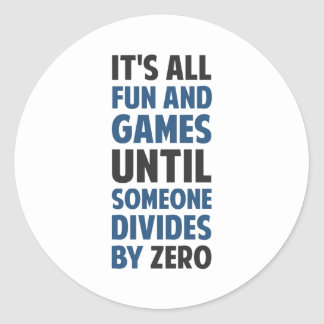 Dividing By Zero Is Not A Game Classic Round Sticker