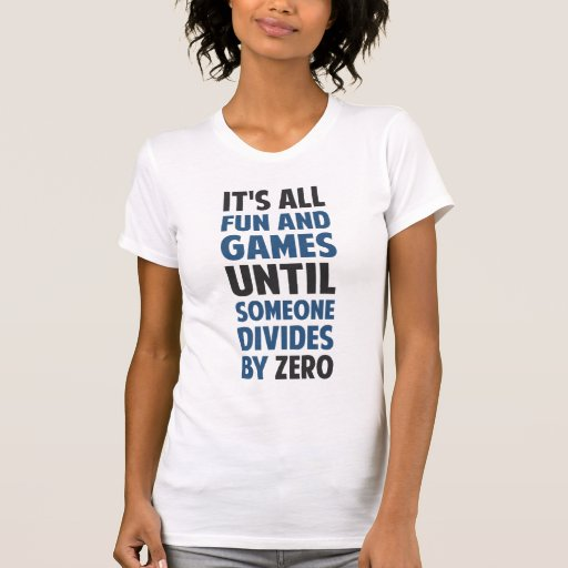 Dividing By Zero Is Not A Game Tee Shirt