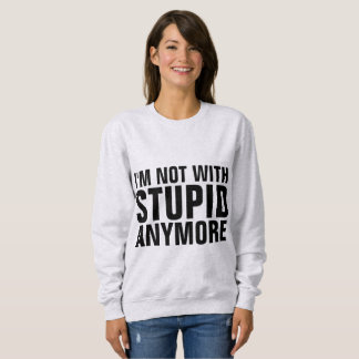 Divorce Breakup T-shirts, NOT WITH STUPID ANYMORE Sweatshirt