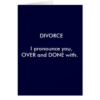 DIVORCE  I pronounce you,OVER and DONE with. Card