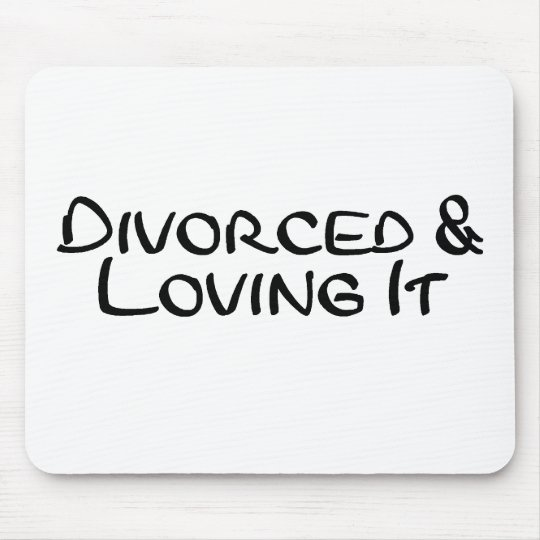 Divorced and Loving It Mouse Pad