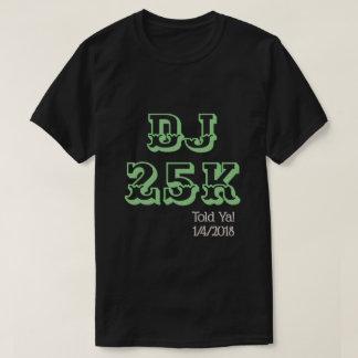 DJ 25K Stock Record Breaking High Told Ya T-Shirt