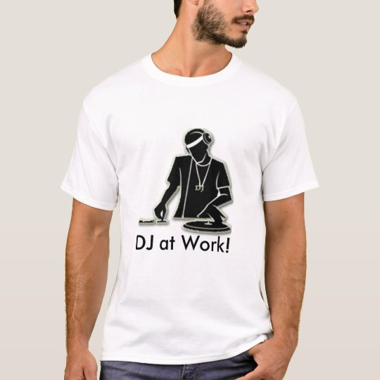 DJ at Work! T-Shirt