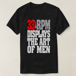 DJ SHIRT - 33 RPM DISPLAYS THE ART OF MEN