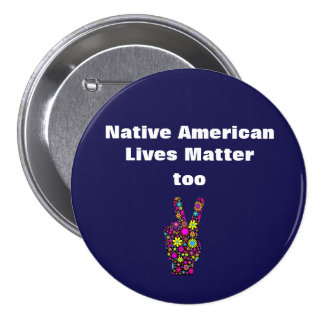 Dk. Blue Native American Lives Matter Peace Button
