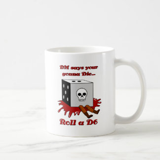 DM says your gonna DIE... Mugs