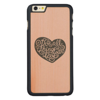 Do All Things With Love Carved® Maple iPhone 6 Plus Case