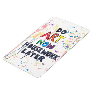 Do Art Now, Housework Later Magnet