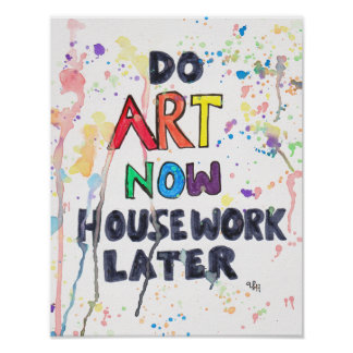 Do Art Now, Housework Later Poster