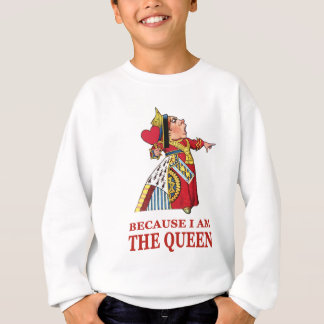 DO AS I SAY,  BECAUSE I AM THE QUEEN SWEATSHIRT