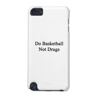 Do Basketball Not Drugs iPod Touch 5G Cases