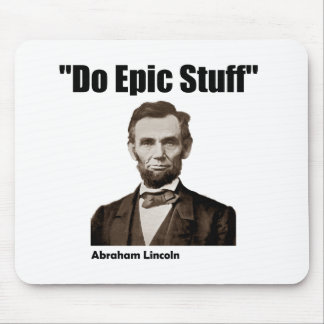 Do Epic Stuff Abraham Lincoln Mousepads