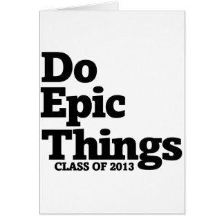 Do Epic Things Class of 2013 Card
