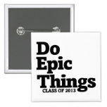 Do Epic Things Class of 2013 Pin