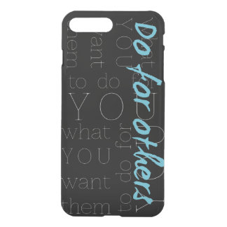 Do For Others What You Want Them To Do For You iPhone 7 Plus Case