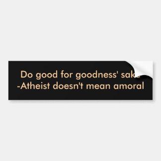 Do good for goodness' sake bumper sticker