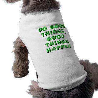 Do good things, good things happen dog t-shirt
