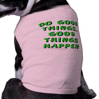 Do good things, good things happen pet clothing