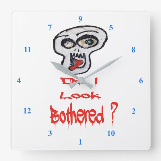 Do I look Bothered? Square Wall Clock