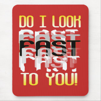Do I look fast to you Mouse Pad