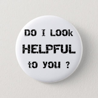 Do I look helpful to you? 2 Inch Round Button