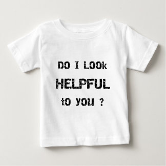 Do I look helpful to you? Tshirts