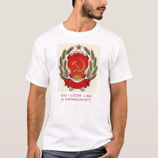 Do I Look Like a Communist? T-Shirt