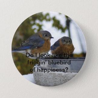 Do I look like the friggin' bluebird of happin... 3 Inch Round Button