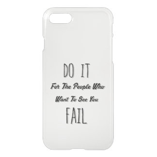 Do It For The People Who Want To See You Fail iPhone 7 Case