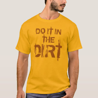 DO IT IN THE, DIRT T-Shirt