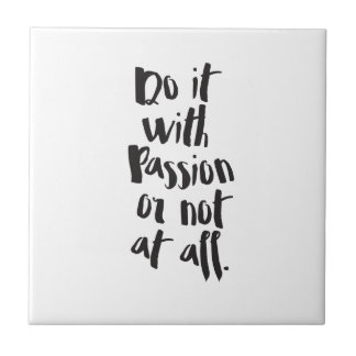 """Do It With Passion Or Not At All""  Quote Ceramic Tiles"