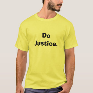 Do Justice. T-Shirt