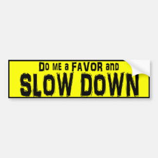 Do me a Favor and Slow Down bumper sticker