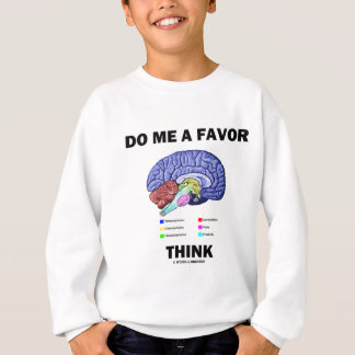 Do Me A Favor Think (Brain Anatomy Humor) Sweatshirt