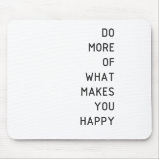 do more of what makes u happy mouse pad