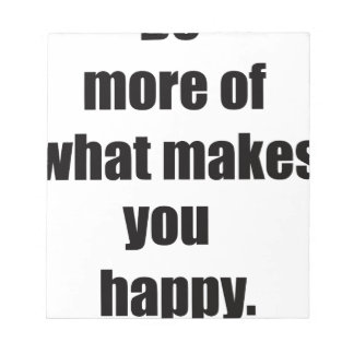 do more of what makes you happy2 notepad