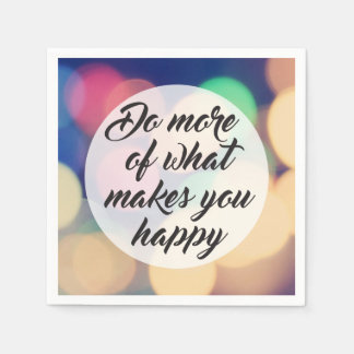Do More of What Makes you Happy Disposable Napkin