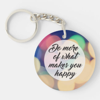 Do More of What Makes you Happy Double-Sided Round Acrylic Keychain