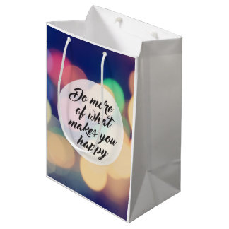 Do More of What Makes you Happy Medium Gift Bag